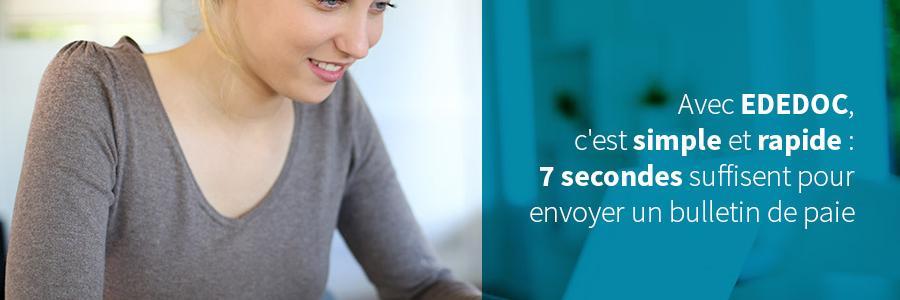 Avec EDEDOC, c'est simple et rapide: 7 secondes suffisent pour envoyer un bulletin de paie !